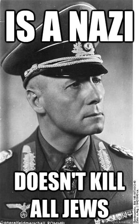 Nazi Memes - is a nazi doesn t kill all jews good guy nazi quickmeme