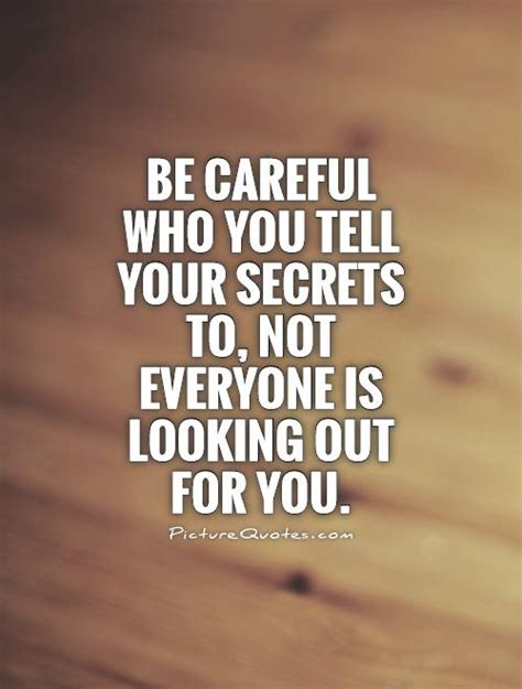 secret quotes be careful who you tell your secrets to not everyone is