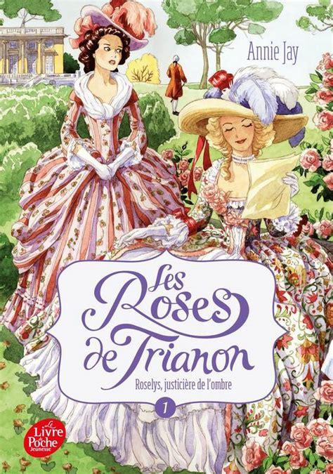 annies roses andr 233 le notre livre les roses de trianon tome 1 roselys justici 232 re