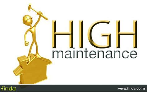 8 Signs You Are A High Maintenance by High Maintenance Buildings Maintenance In Rd1 Kaipara
