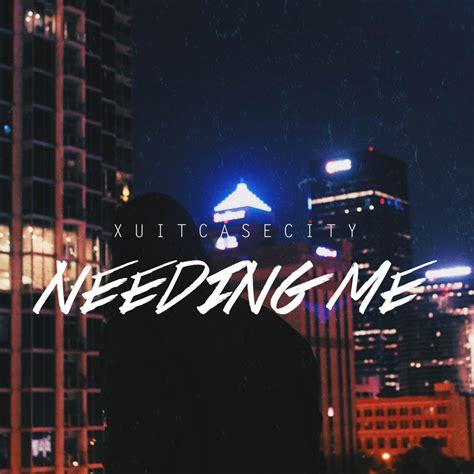 xuitcasecity needing  lyrics genius lyrics
