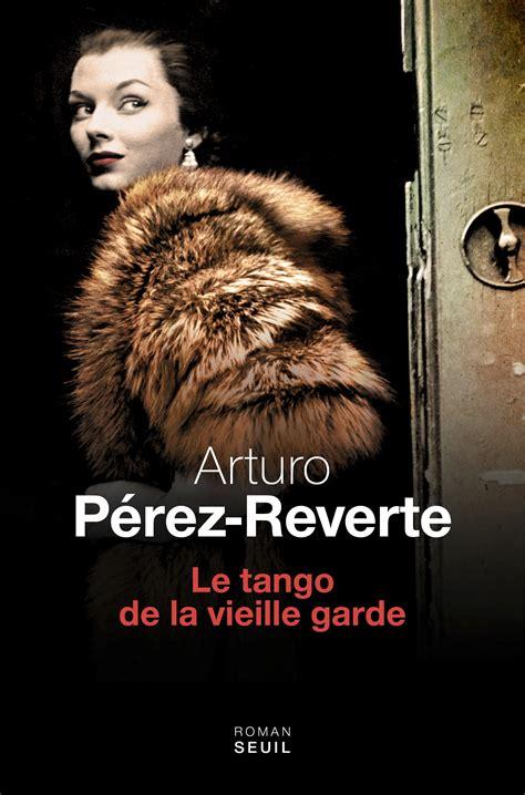 el tango de la el tango de la guardia vieja le tango de la vieille garde web oficial de arturo p 233 rez reverte