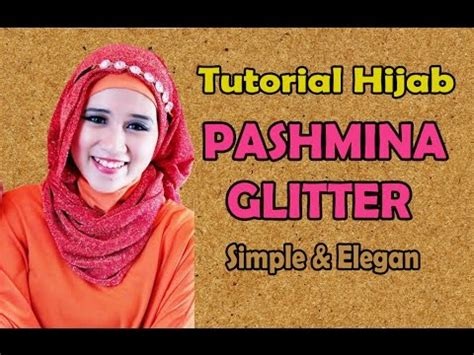 tutorial hijab gliter simple tutorial hijab pashmina glitter simple elegan terbaru