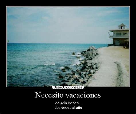 necesito vacaciones imagenes necesito vacaciones desmotivaciones
