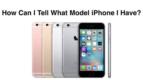 how i tell what model iphone i iphone thru iphone 6s phim22