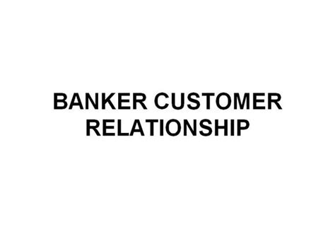 Relationship Banker by Banker And Customer Relationship Authorstream