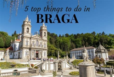 things to do on 5 top things to do in braga portugal on travels