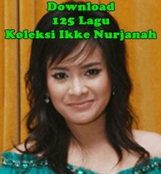 download mp3 dangdut ikke nurjanah terbaru download koleksi ikke nurjanah mp3 lengkap koleksi