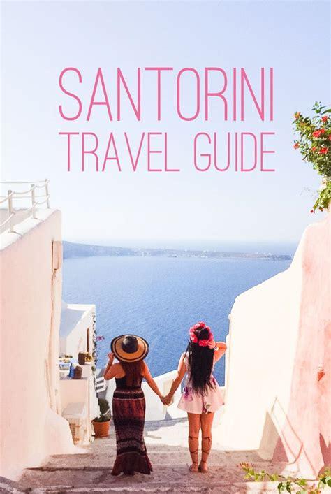 best greece travel guide 25 best ideas about santorini on santorini