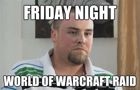 Raid Meme - friday night world of warcraft raid boring blake boston