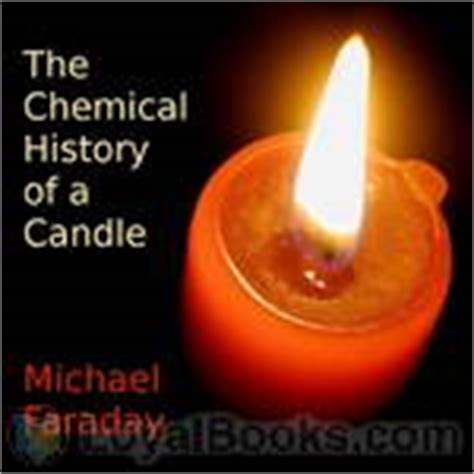 the chemical history of a candle books the chemical history of a candle by michael faraday free