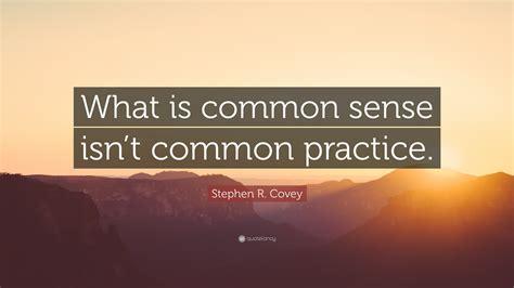 stephen  covey quote   common sense isnt common