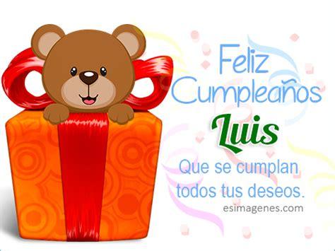 imagenes de feliz cumpleaños amigo luis feliz cumplea 241 os luis im 225 genes tarjetas postales con