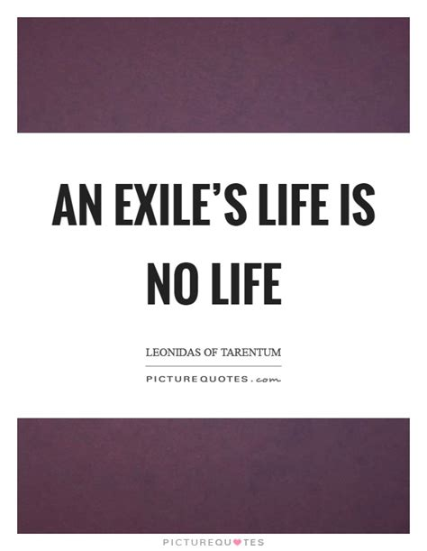 biography about life exle an exile s life is no life picture quotes