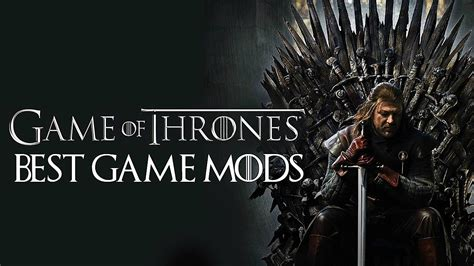 best mod for game of thrones 9 best game of thrones mods for your favorite games