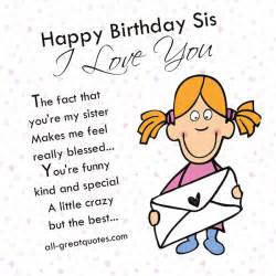 happy birthday sis i love you the fact that you re my