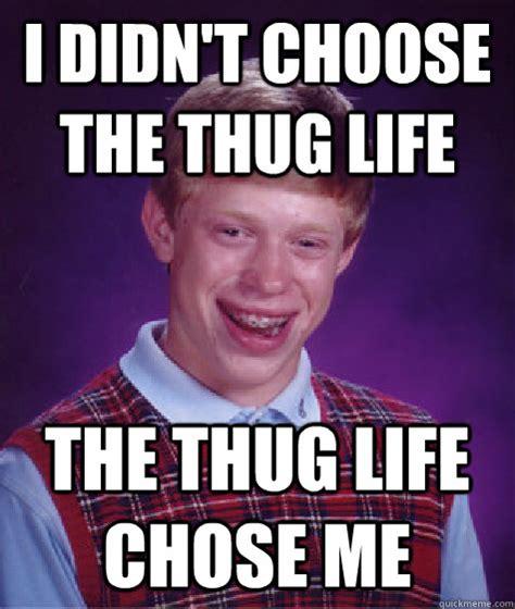 didnt choose  thug life  thug life chose  bad