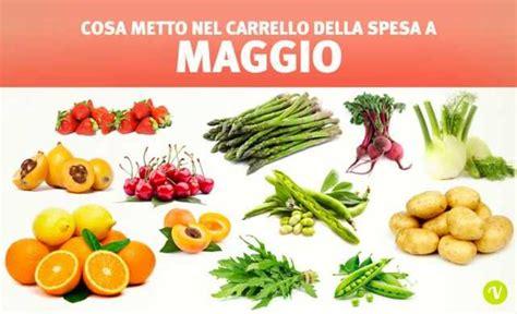 alimenti di stagione frutta di maggio e verdura di maggio cosa mangiare a maggio