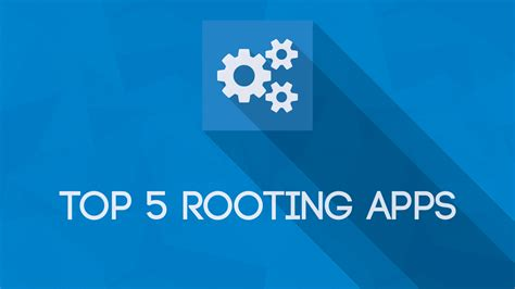 rooting apps for android top five rooting apps for android