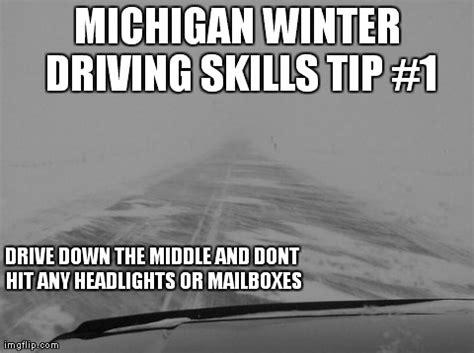 Funny Michigan Memes - blizzard driving skills imgflip