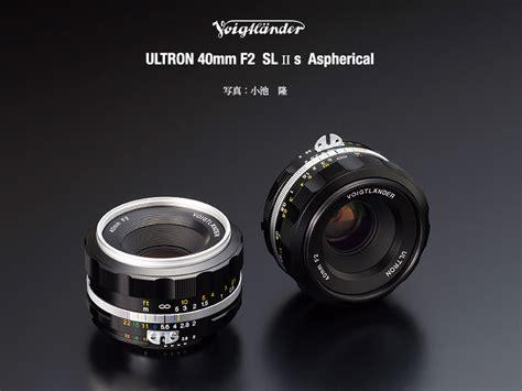 Voigtlander Nikon the new voigtlander ultron 40mm f 2 sl ii s lens for nikon