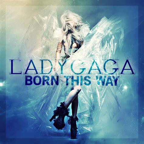 born lady gaga lyrics lady gaga day lady gaga s lyrics for quot born this way quot just