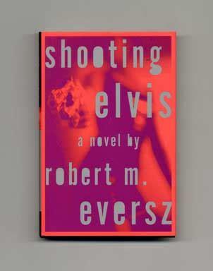 Shooting Elvis shooting elvis 1st edition 1st printing robert m
