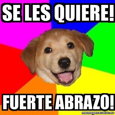 Advice Dog Meme Generator - meme advice dog se les quiere fuerte abrazo 23412491