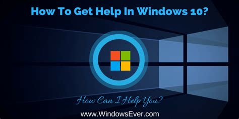 how to get windows 10 how to get help in windows 10 windows ever