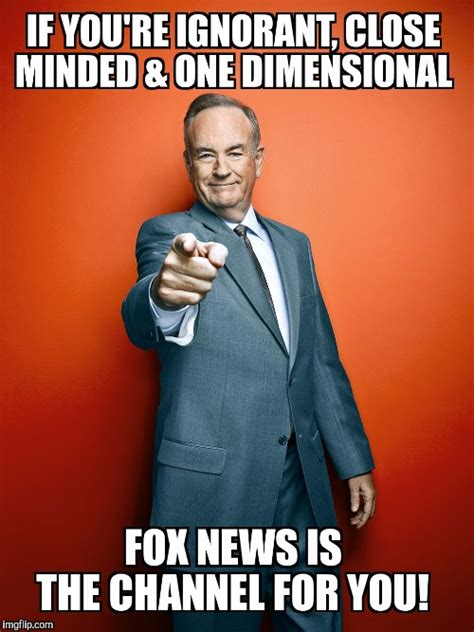 Bill O Reilly Meme Generator - image tagged in bill o reilly fox news imgflip