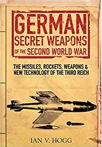 the eighteen weapons of war books german secret weapons of world war ii the missiles