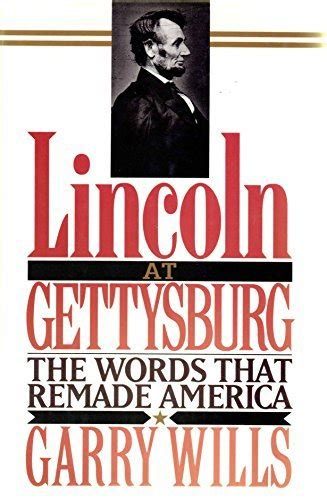 is lincoln american made lincoln at gettysburg the words that re made america
