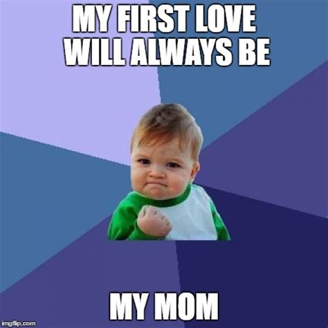 I Love My Mom Meme - success kid meme imgflip