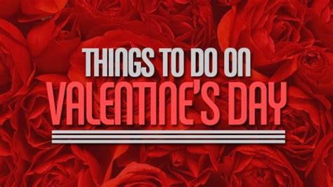 thing to do on valentines day list of things to do on day daily roabox