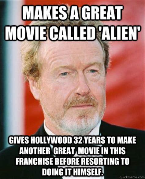 Funny Alien Meme - good guy ridley scott memes quickmeme