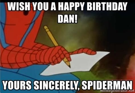 Spiderman Happy Birthday Meme - wish you a happy birthday dan yours sincerely spiderman