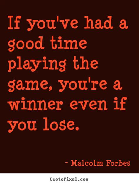 Success quotes - If you've had a good time playing the ...