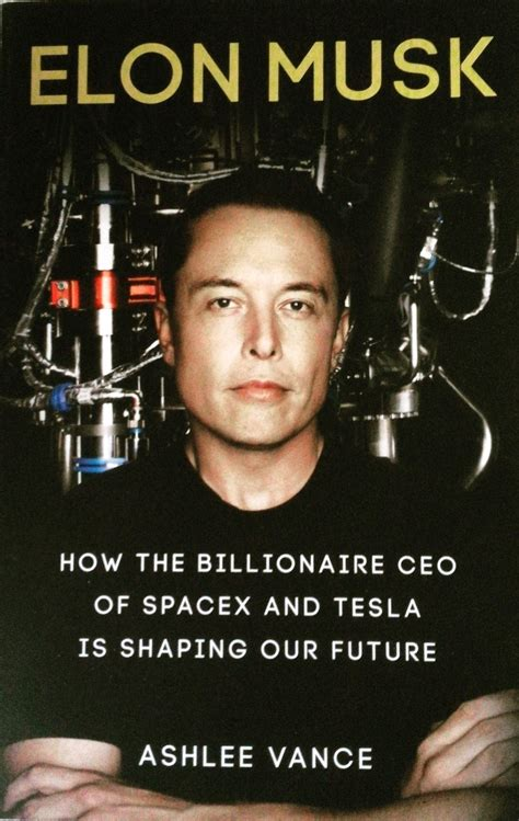 elon musk book book review of elon musk shaping our future by ashlee vance