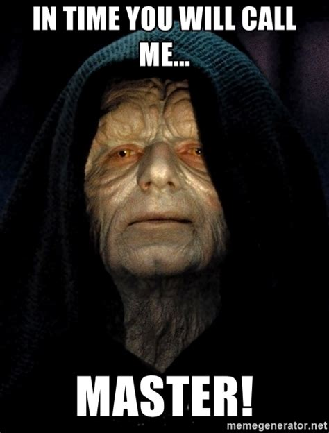 Meme Master - in time you will call me master star wars emperor