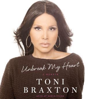 download free mp3 unbreak my heart toni braxton unbreak my heart a memoir audio book by toni braxton