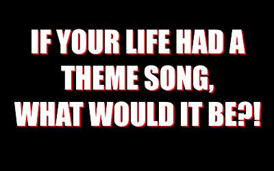 s day theme song what s your s theme song right now survey