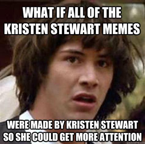 Kristen Stewart Meme - what if all of the kristen stewart memes were made by
