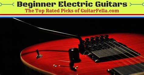 best beginner 10 best electric guitars for beginners 2017 reviews