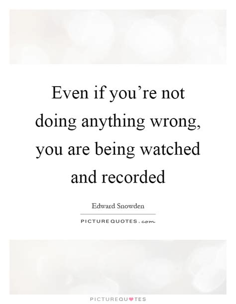 Even If Youre Not That Of by Even If You Re Not Doing Anything Wrong You Are Being