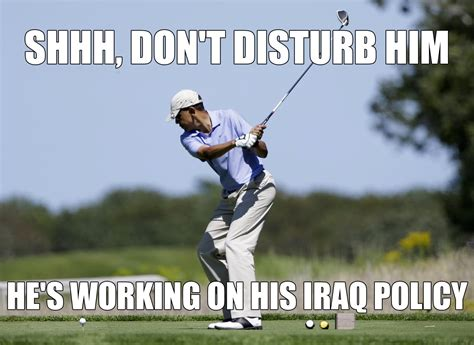 Funny Golf Meme - don t disturb him he s working on his iraq policy funny