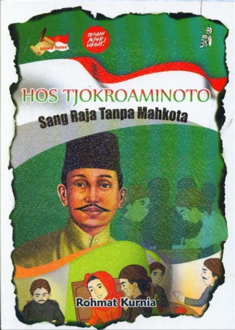 Hos Tjokroaminoto bukukita hos tjokroaminoto sang raja tanpa mahkota