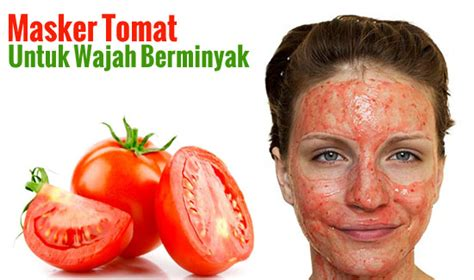 Masker Jafra Untuk Kulit Berminyak nembino masker tomat untuk kulit wajah berminyak