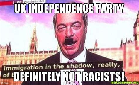Uk Memes - uk independence party definitely not racists make a meme