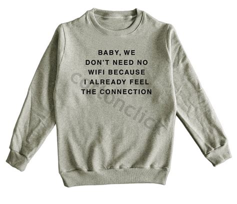Sweater I Need Wifi Connection Hqh3 baby we don t need no wifi because i already feel the connection shirt unisex shirt shirt