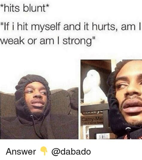 And Blunt Get It On by 25 Best Memes About Hits Blunt Hits Blunt Memes